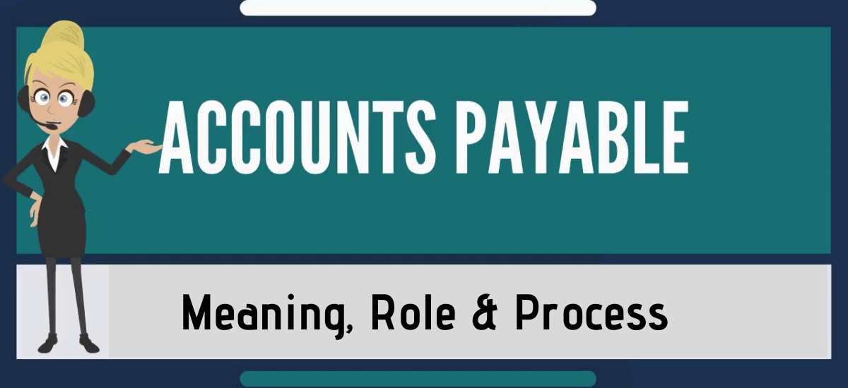 What is Account Payable, Role of Account Payable and Accounts Payable Process