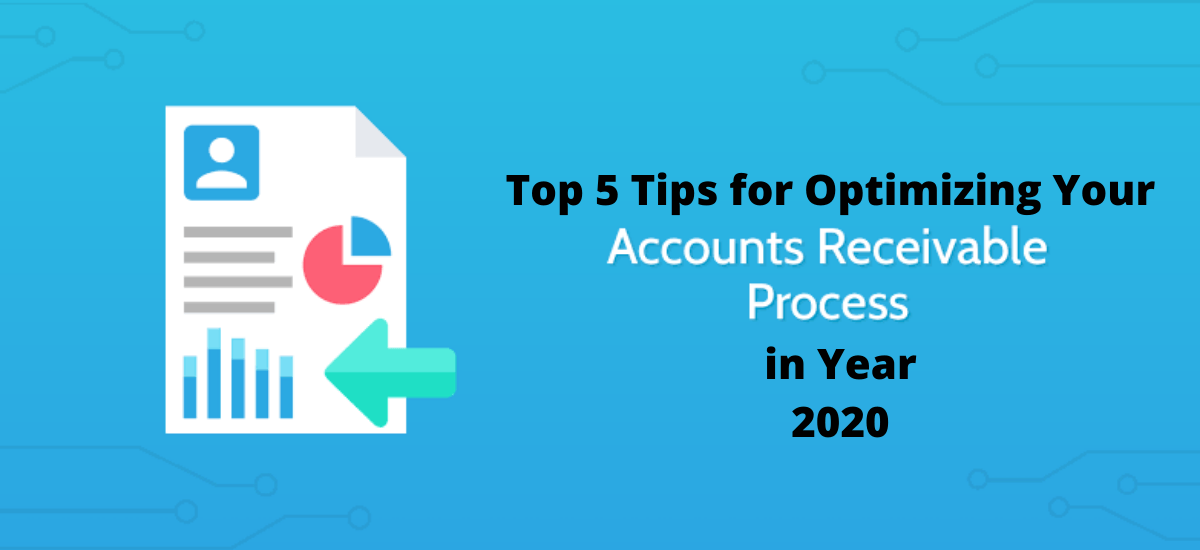Top 5 Tips for Optimizing Your Accounts Receivable Process in the Year 2020