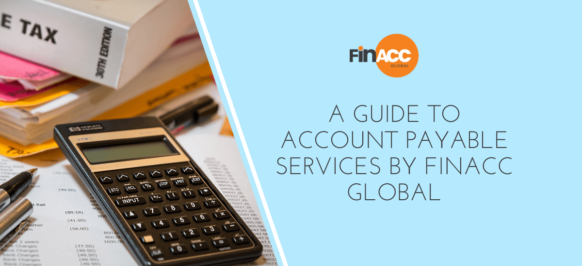 A guide to Account Payable Services by FinAcc Global