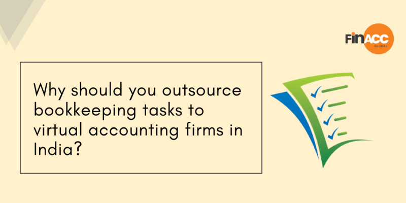 Why should you outsource bookkeeping tasks to virtual accounting firms in India