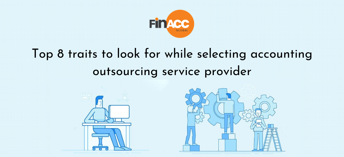 Top 8 traits to look for while selecting accounting outsourcing service provider