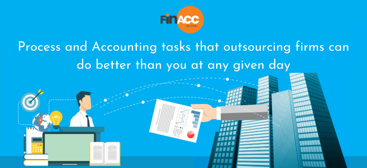 Process and Accounting tasks that outsourcing firms can do better than you at any given day