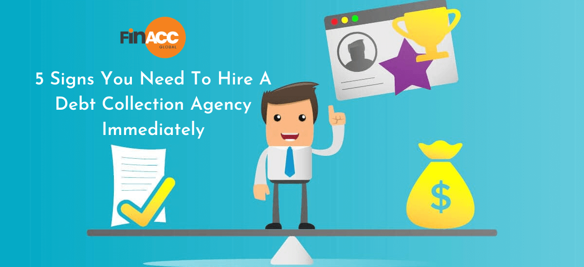 5 Signs You Need To Hire A Debt Collection Agency Immediately