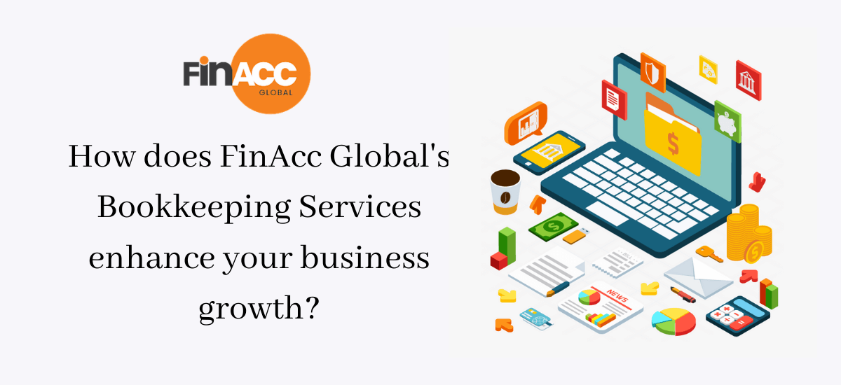 How does FinAcc Global's Bookkeeping Services enhance your business growth